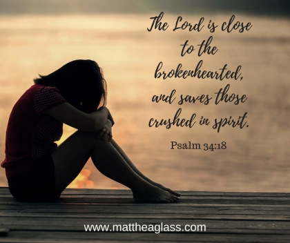 The Lord is closeto the broken-hearted,and saves those crushed in spirit.(1)