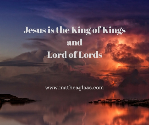 Jesus is the King of Kings andLord of Lords