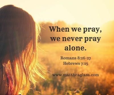 She who prays,never prays alone.