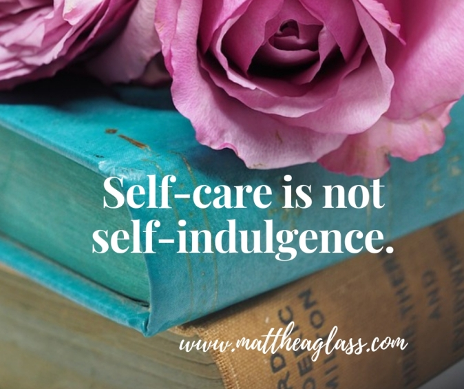 Self-care is not self-indulgence.