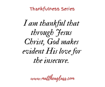 i am thankful that through jesus christ, god makes evident his love for the insecure.